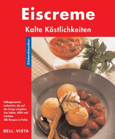 Eiscreme. Küchenklassiker: Kalte Köstlichkeiten