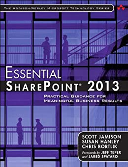Essential SharePoint® 2013: Practical Guidance for Meaningful Business Results (Addison-Wesley Microsoft Technology Series) von [Jamison, Scott, Hanley, Susan, Bortlik, Chris]