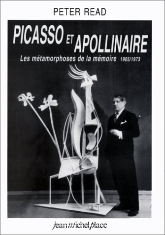 Picasso et Apollinaire : les métamorphoses de la mémoire, 1905-1973