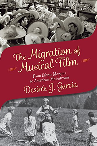The Migration of Musical Film: From Ethnic Margins to American Mainstream (English Edition) par Desirée J. Garcia