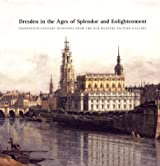 Dresden in the Ages of Splendor and Enlightenment: Eighteenth-Century Paintings from the Old Masters Picture Gallery