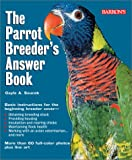 The Parrot Breeder's Answer Book