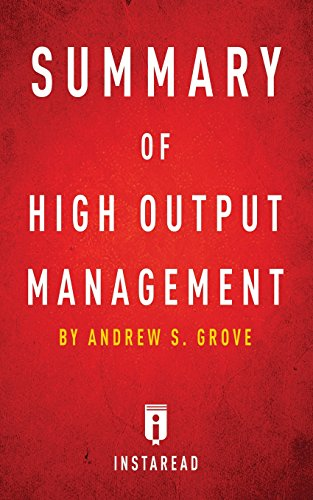 Summary of High Output Management: by Andrew S. Grove | Includes Analysis