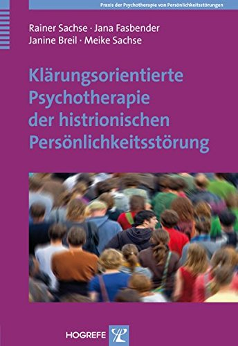 Klärungsorientierte Psychotherapie der histrionischen Persönlichkeitsstörung (Praxis der Psychotherapie von Persönlichkeitsstörungen)