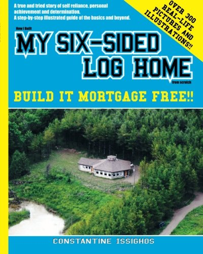 How I built MY SIX-SIDED LOG HOME from scratch: Build it Mortgage Free !!