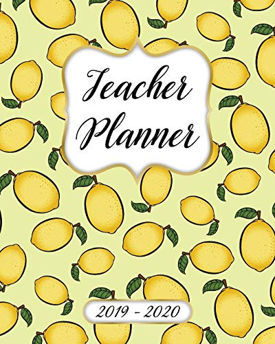 Teacher Planner 2019-2020 Lesson Plan Book: Weekly and Monthly Monday Start Academic Year Lesson Planner for Teachers | July 2019 to June 2020 Record Book| Lemon Pattern Cover