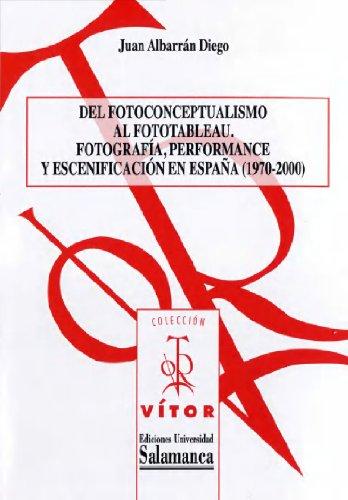 Del fotoconceptualismo al fototableau. Fotografía, performance y escenificación en España (1970-2000)