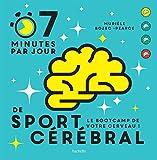 7 minutes de sport cérébral par jour: Le programme quotidien pour muscler vos neurones