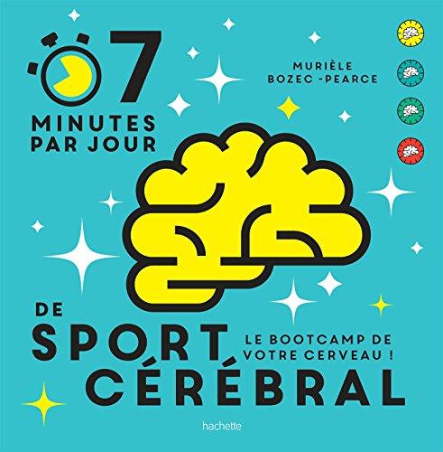 7 minutes de sport cérébral par jour: Le programme quotidien pour muscler vos neurones par Murièle Bozec-Pearce