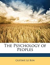 The Psychology of Peoples by Gustave Le Bon (2010-03-07)