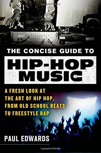 The Concise Guide to Hip-Hop Music: A Fresh Look at the Art of Hip-Hop, from Old-School Beats to Freestyle Rap by Edwards, Paul (2015) Paperback