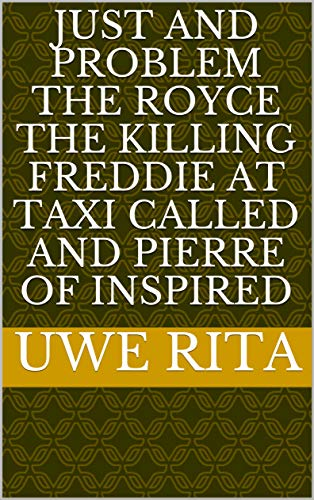 Just and problem the Royce the killing Freddie at taxi called and pierre of inspired (Italian Edition)