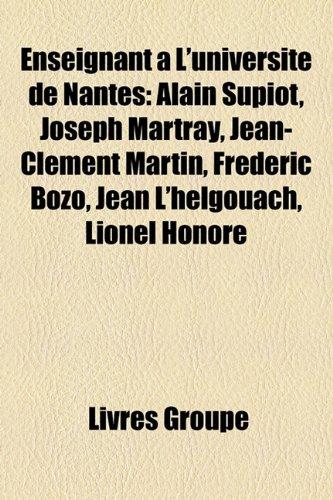 Enseignant L'Universit de Nantes: Alain Supiot, Joseph Martray, Jean-Clment Martin, Frdric Bozo, Jean L'Helgouach, Lionel Honor