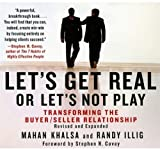 Let's Get Real or Let's Not Play: Transforming the buyer/seller relationship by Mahan Khalsa (2008-11-18)