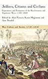 Soldiers, Citizens and Civilians: Experiences and Perceptions of the Revolutionary an...