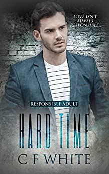 Hard Time (Responsible Adult Book 2) by [White, C F]