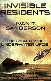 Invisible Residents: The Reality of Underwater UFOS by [Sanderson, Ivan T.]