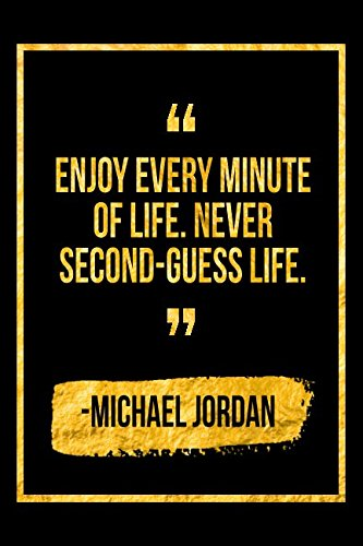 Enjoy Every Minute Of Life. Never Second-Guess Life: Black Michael Jordan Quote Designer Notebook