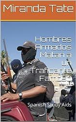 Hombres Armados Matan a un Traficante Famoso (Spanish Study Aids) (English Edition)