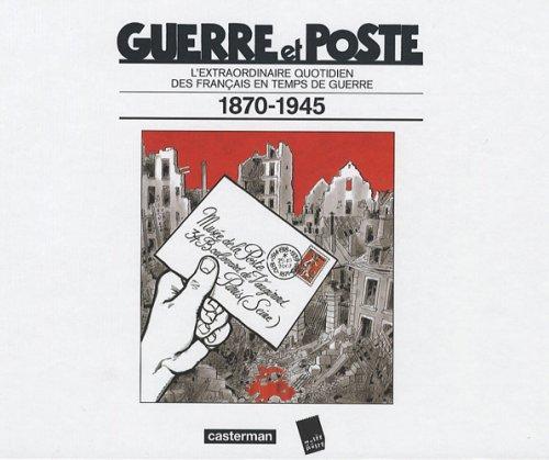 Guerre et Poste : L'extraordinaire quotidien des Français en temps de guerre 1870-1945
