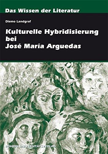 Kulturelle Hybridisierung bei José María Arguedas (Das Wissen der Literatur)