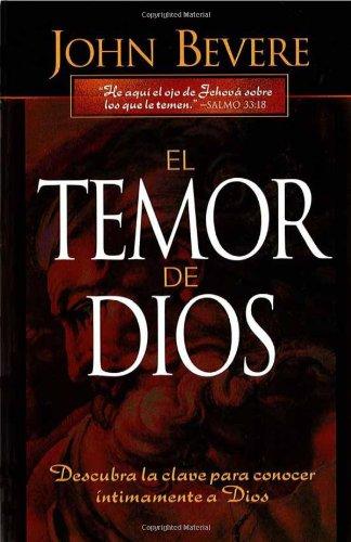 El Temor de Dios: Descubra la Clave Para Conocer Intimamente A Dios = The Fear of the Lord por John Bevere