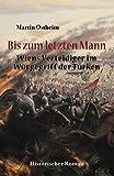 Bis zum letzten Mann: Wiens Verteidiger im Würgegriff der Türken - Martin Ostheim