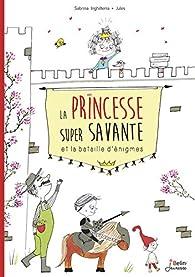 La Princesse super savante et la bataille d'énigmes par Sabrina Inghilterra