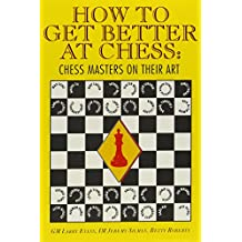 How to Get Better at Chess: Chess Masters on Their Art