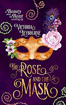 The Rose and the Mask: A Beauty and the Beast Retelling (Fairytale Masquerades Book 1) (English Edition) di [Leybourne, Victoria]