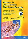 Advances in Organometallic Chemistry and Catalysis: The Silver/Gold Jubilee International Conference on Organometallic Chemistry Celebratory Book