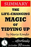 The Life Changing Magic of Tidying Up Summary: The Life Changing Magic of Tidying Up; the Japanese Art of Decluttering and Organizing by Marie Kondo