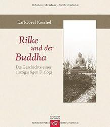 Rilke und der Buddha: Die Geschichte eines einzigartigen Dialogs