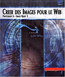Créer des images pour le Web. Photoshop 6 et Image Ready
