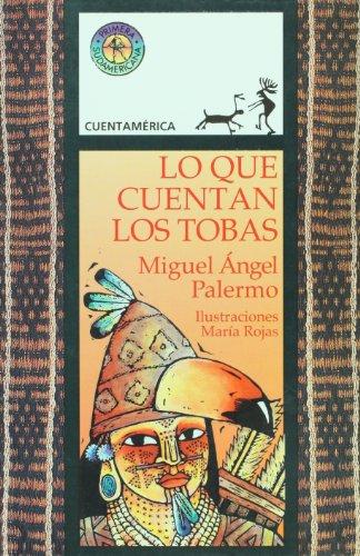 Lo que cuentan los tobas / What the Wichis Say por Miguel Angel Palermo