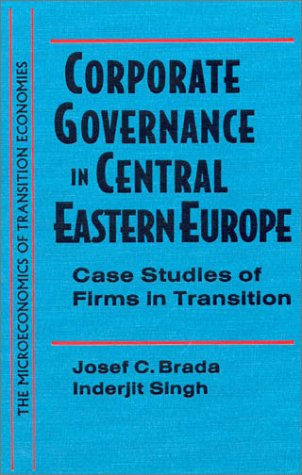 Corporate Governance in Central Eastern Europe: Case Studies of Firms in Transition (Microeconomics of Transition Economies)