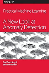 Practical Machine Learning: A New Look at Anomaly Detection 1st edition by Dunning, Ted, Friedman, Ellen (2014) Taschenbuch