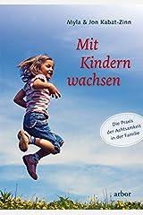 Mit Kindern wachsen: Die Praxis der Achtsamkeit in der Familie Gebundene Ausgabe