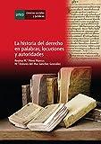 LA HISTORIA DEL DERECHO EN PALABRAS, LOCUCIONES Y AUTORIDADES