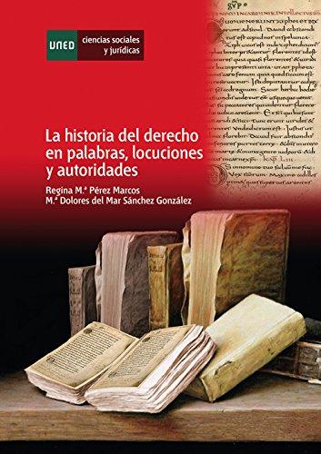 LA HISTORIA DEL DERECHO EN PALABRAS, LOCUCIONES Y AUTORIDADES por Dolores del Mar Sánchez González