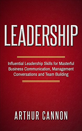 Leadership: Influential Leadership Skills for Masterful Business Communication, Management Conversations and Team Building PDF Descargar