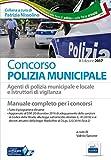 Concorso polizia municipale. Agenti di polizia municipale e locale e istruttori di vigilanza. Manuale completo per i concorsi. Con software di simulazione