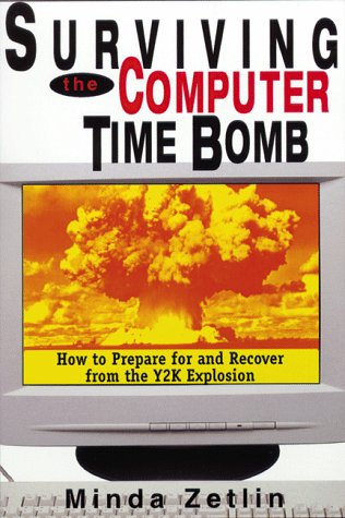 Surviving the Computer Time Bomb: How to Prepare for and Recover from the Y2K Explosion