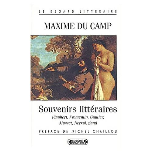Souvenirs littéraires : Flaubert, Fromentin, Gauthier, Nerval, Musset, Sand