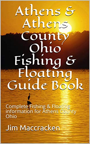 Athens & Athens County Ohio Fishing & Floating Guide Book: Complete Fishing & Floating information for Athens County Ohio (Ohio Fishing & Floating Guide Books Book 15) (English Edition)