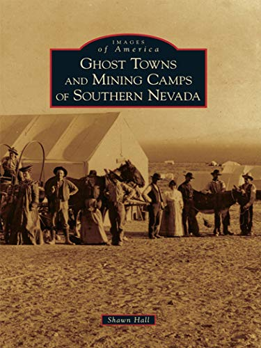 Ghost Towns and Mining Camps of Southern Nevada (Images of America) (English Edition)