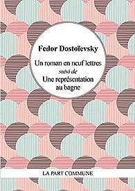 Un roman en neuf lettres suivi de Une représentation au bagne par Fiodor Dostoïevski