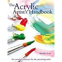 The Acrylic Artist's Handbook: An essential reference for the practicing artist by Marylin Scott (2016-02-01)