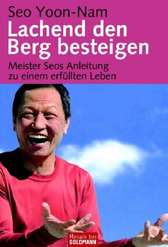 Lachend den Berg besteigen. Meister Seos Anleitung zu einem erfüllten Leben von Seo. Yoon-Nam (2004) Gebundene Ausgabe