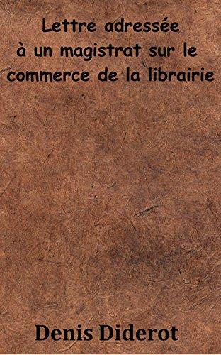 Lire en ligne Lettre adressée à un magistrat sur le commerce de la librairie (Annoté) pdf